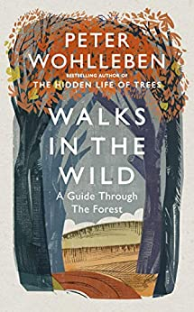 Walks in the Wild: A guide through the forest with Peter Wohlleben by [Wohlleben, Peter]