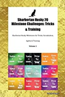 Sharberian Husky 20 Milestone Challenges: Tricks & Training Sharberian Husky Milestones for Tricks, Socialization, Agility & Training Volume 1