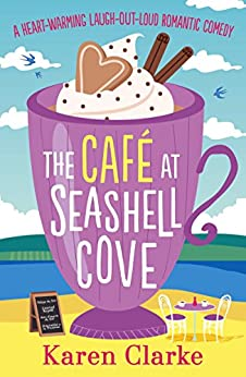 [Clarke, Karen]のThe Cafe at Seashell Cove: A heartwarming laugh out loud romantic comedy (English Edition)
