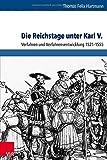 Die Reichstage Unter Karl V.: Verfahren Und Verfahrensentwicklung 1521-1555 (Schriftenreihe Der Historischen Kommission Bei Der Bayerischen Akademie Der Wissenschaften)