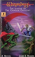 Wizardry: The League of the Crimson Crescent--A Novel