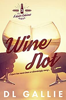 Wine Not (The Liquor Cabinet series Book 3) by [Gallie, DL]