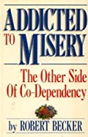 Addicted to Misery: The Other Side of Co-Dependency