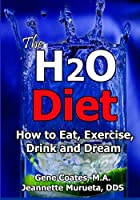 The H2O Diet: How to Eat, Exercise, Drink and Dream