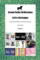 Boston Yorkie 20 Milestone Selfie Challenges Boston Yorkie Milestones for Selfies, Training, Socialization Volume 1