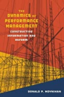 The Dynamics of Performance Management: Constructing Information and Reform (Public Management and Change)