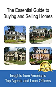 The Essential Guide to Buying and Selling Homes: Insights from America's Top Agents and Loan Officers by [May-Martin, Kathy, Lemon, Robin, Pasquale, Gus, Rich, Christine, Bennett, Frank, Vernon, Josh, Reynolds, Jamey, Roche, Brad, Perlow, Jason, Olson, Troy]