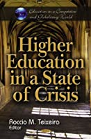 Higher Education in a State of Crisis (Education in a Competitive and Globalizing World)