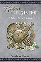 """Helen Had A Sister: A Tale of Ancient Greece. (Previously published as """"Princess of Sparta"""".)"""