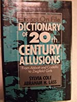 Facts on File Dictionary of 20th Century Allusions: From Abbott and Costello to Ziegfeld Girls