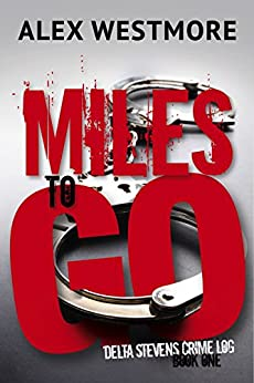 Miles to Go (Delta Stevens Crime Logs Book 1) by [Westmore, Alex]