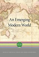 An Emerging Modern World: 1750–1870 (A History of the World)