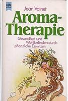 Aromatherapie. Gesundheit und Wohlbefinden durch pflanzliche Essenzen.