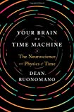 Your Brain Is a Time Machine: The Neuroscience and Physics of W Norton & Co Inc