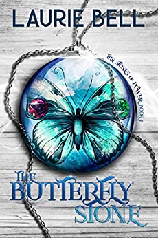 The Butterfly Stone: The Stones of Power Book 1 by [Bell, Laurie]