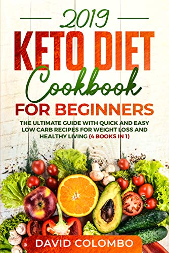Keto Diet Cookbook for Beginners 2019: The Ultimate Guide with Quick and Easy Low Carb Recipes for Weight Loss and Healthy Living (4 books in 1) (English Edition)