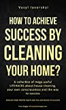 How to achieve success by cleaning your home?: A collection of mega useful LIFEHACKS about  house cleaning, your own consciousness and the way to success ... - SOME SECRET INSIDE (English Edition)
