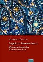 Engagierter Protestantismus: Warum wir theologisches Nachdenken brauchen