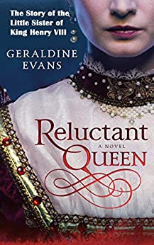 Reluctant Queen: Mary Rose Tudor, the Defiant Little Sister of Infamous English King, Henry VIII (The Tudor Dynasty Series Book 1) by [Evans, Geraldine]