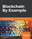 Blockchain By Example: A developer's guide to creating decentralized applications using Bitcoin, Ethereum, and Hyperledger