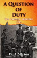 A Question of Duty: The Curragh Incident 1914