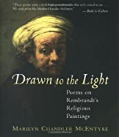 Drawn to the Light: Poems on Rembrandt's Religious Paintings