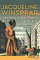 Leaving Everything Most Loved: A Maisie Dobbs Novel