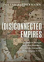 Disconnected Empires: Imperial Portugal, Sri Lankan Diplomacy, and the Making of a Habsburg Conquest in Asia