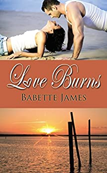Love Burns (The River Series Book 3) by [James, Babette]