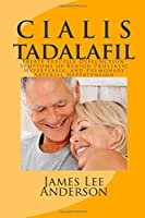 Cialis, Tadalafil: Treats Erectile Dysfunction, Symptoms of Benign Prostatic Hyperplasia, and Pulmonary Arterial Hypertension