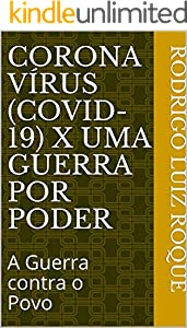 CORONA VÍRUS (Covid-19) x Uma Guerra por Poder: A Guerra contra o Povo (Inicio Livro 1) (Portuguese Edition)
