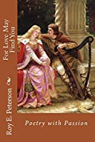 For Love May Find You: Poetry With Passion