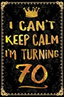 I Can't Keep Calm I'm Turning 70