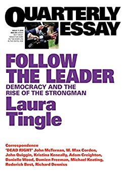 Quarterly Essay 71 Follow the Leader: Democracy and the Rise of the Strongman by [Tingle, Laura]