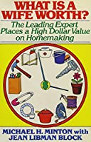 What Is a Wife Worth: The Leading Expert Places a High Dollar Value on Homemaking