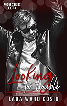 Looking For Trouble (Rogue Series Book 5) by [Ward Cosio, Lara]