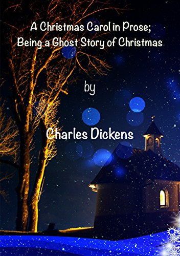 A Christmas Carol in Prose; Being a Ghost Story of Christmas: A Christmas Carol in Prose; Being a Ghost Story of Christmas by Charles Dickens (English Edition)