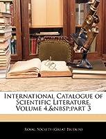 International Catalogue of Scientific Literature, Volume 4, Part 3