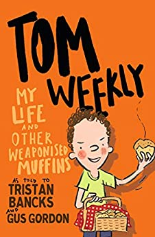Tom Weekly 5: My Life and Other Weaponised Muffins by [Bancks, Tristan]
