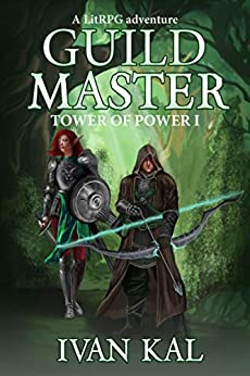 Guild Master: A LitRPG adventure (Tower of Power Book 1) by [Kal, Ivan]