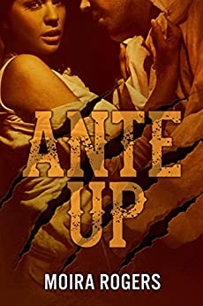 Ante Up (Down & Dirty #3) by [Rogers, Moira]