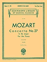 Mozart Concerto No. 27 in B Flat Major for the Piano, Kochel 595 (Schirmer's Library of Musical Classics)
