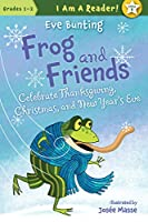 Frog and Friends Celebrate Thanksgiving, Christmas, and New Year's Eve (Frog and Friends: I Am A Reader!, Grades 1-2)