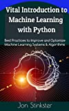 Vital Introduction to Machine Learning with Python: Best Practices to Improve and Optimize Machine Learning Systems and Algorithms (Computer Coding Book 2) (English Edition)