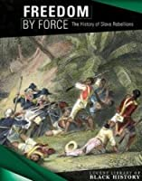 Freedom By Force: The History of Slave Rebellions (Lucent Library of Black History)