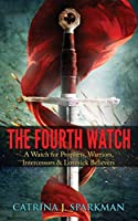 The Fourth Watch: A Watch for Prophets, Warriors, Intercessors & Lovesick Believers