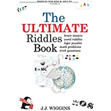 The Ultimate Riddles Book: Word Riddles, Brain Teasers, Logic Puzzles, Math Problems, Trick Questions, and More! (Riddles for Kids and Adults Book 1)