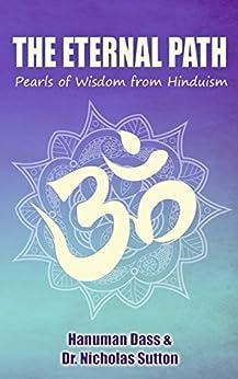 The Eternal Path: Pearls of Wisdom from Hinduism by [Dass, Hanuman, Sutton, Dr.Nicholas]