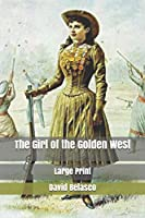 The Girl of the Golden West: Large Print