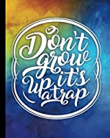 Don't Grow Up It's a Trap Journal